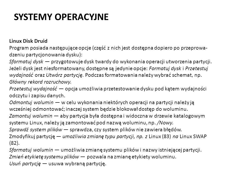 SYSTEMY OPERACYJNE Linux Disk Druid Program posiada następujące opcje (część z nich jest dostępna dopiero po przeprowa dzeniu partycjonowania dysku):