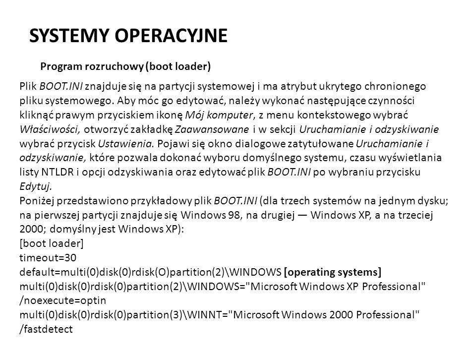 SYSTEMY OPERACYJNE Plik BOOT.INI znajduje się na partycji systemowej i ma atrybut ukrytego chronionego pliku systemowego. Aby móc go edytować, należy