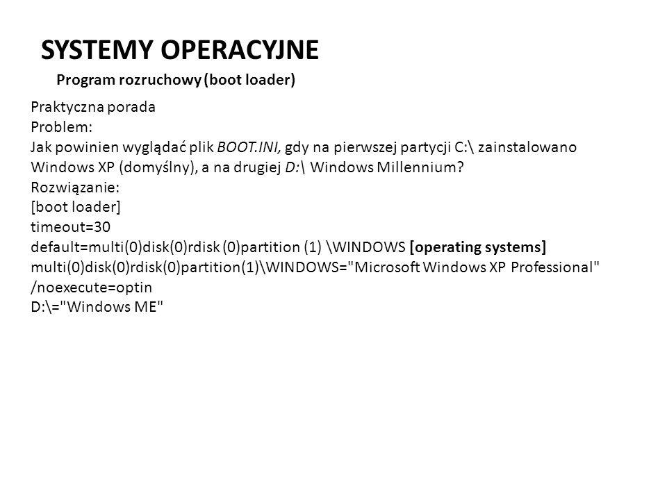 SYSTEMY OPERACYJNE Program rozruchowy (boot loader) Praktyczna porada Problem: Jak powinien wyglądać plik BOOT.INI, gdy na pierwszej partycji C:\ zain