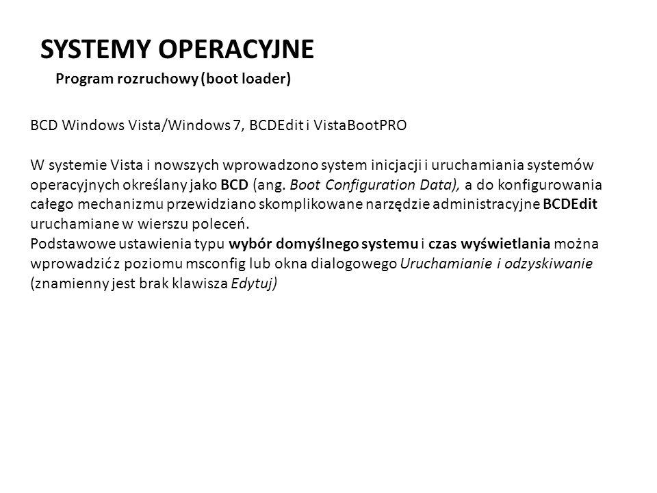 SYSTEMY OPERACYJNE Program rozruchowy (boot loader) BCD Windows Vista/Windows 7, BCDEdit i VistaBootPRO W systemie Vista i nowszych wprowadzono system