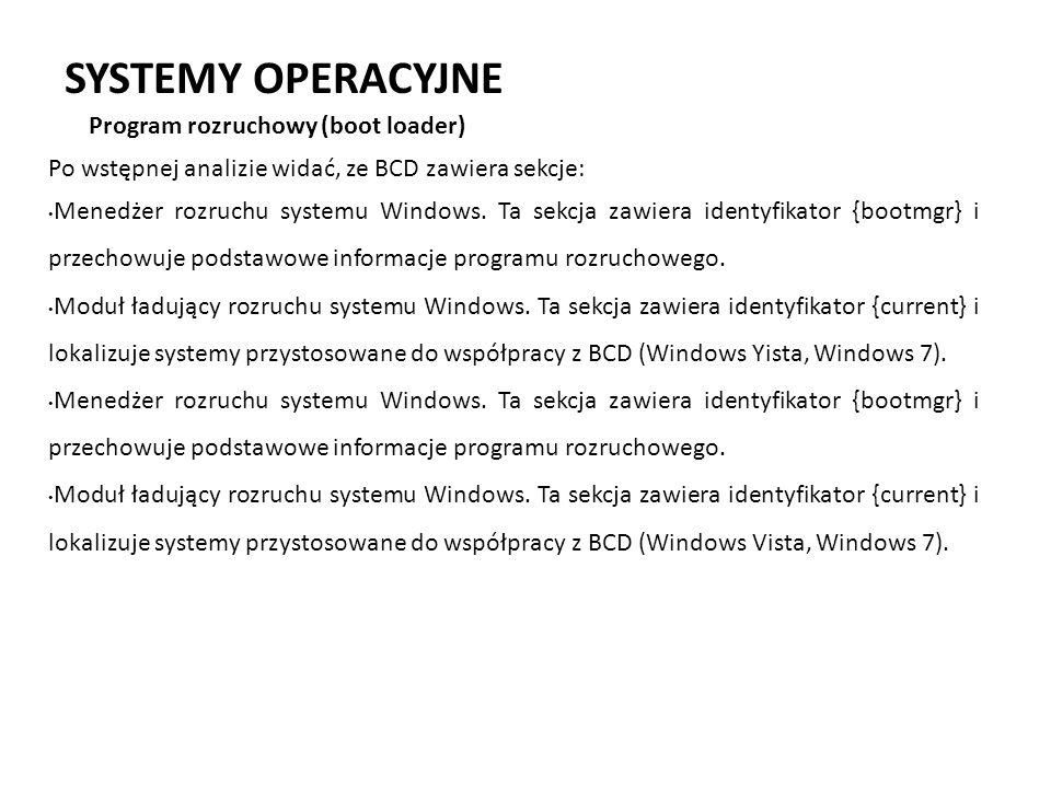 SYSTEMY OPERACYJNE Program rozruchowy (boot loader) Po wstępnej analizie widać, ze BCD zawiera sekcje: Menedżer rozruchu systemu Windows. Ta sekcja za