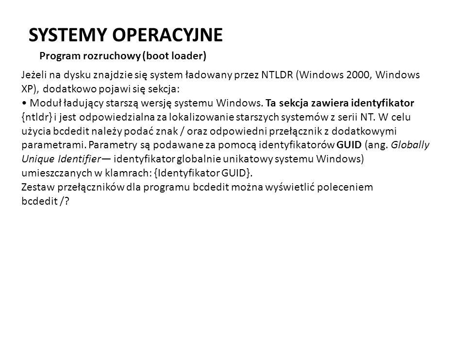 SYSTEMY OPERACYJNE Program rozruchowy (boot loader) Jeżeli na dysku znajdzie się system ładowany przez NTLDR (Windows 2000, Windows XP), dodatkowo poj