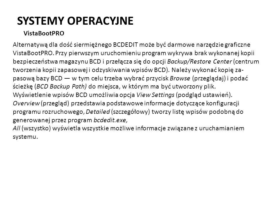 SYSTEMY OPERACYJNE VistaBootPRO Alternatywą dla dość siermiężnego BCDEDIT może być darmowe narzędzie graficzne VistaBootPRO. Przy pierwszym uruchomien