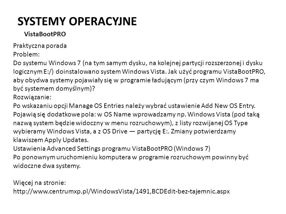 SYSTEMY OPERACYJNE VistaBootPRO Praktyczna porada Problem: Do systemu Windows 7 (na tym samym dysku, na kolejnej partycji rozszerzonej i dysku logiczn