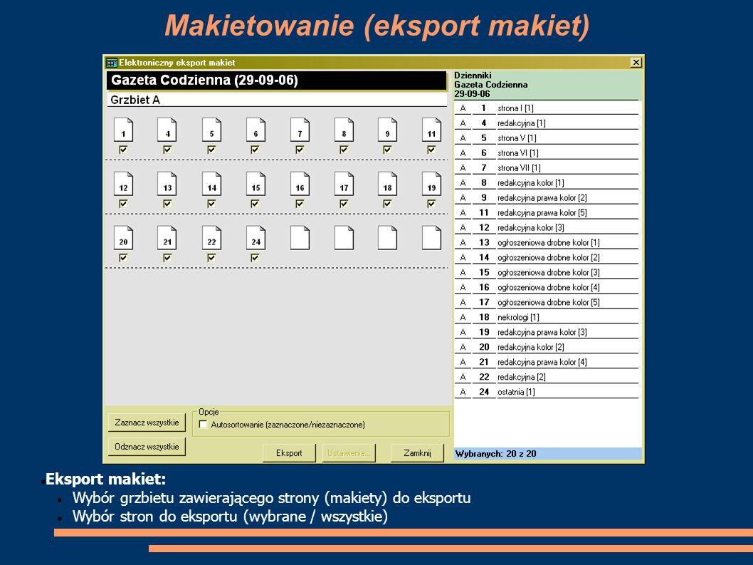 Makietowanie (eksport makiet) Eksport makiet: Wybór grzbietu zawierającego strony (makiety) do eksportu Wybór stron do eksportu (wybrane / wszystkie)