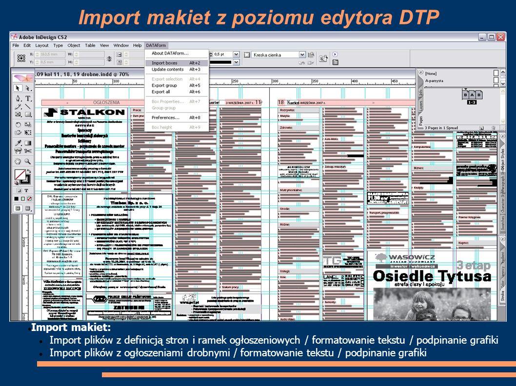 Import makiet z poziomu edytora DTP Import makiet: Import plików z definicją stron i ramek ogłoszeniowych / formatowanie tekstu / podpinanie grafiki I