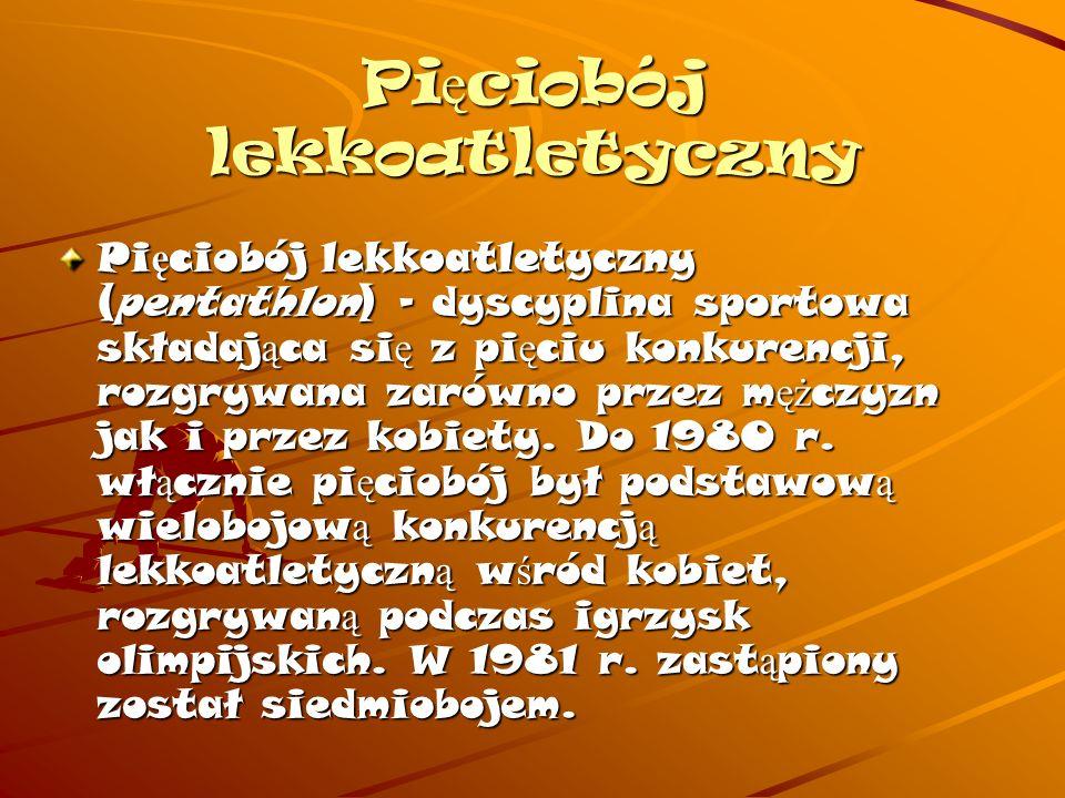 Pi ę ciobój lekkoatletyczny Pi ę ciobój lekkoatletyczny (pentathlon) - dyscyplina sportowa składaj ą ca si ę z pi ę ciu konkurencji, rozgrywana zarówno przez m ęż czyzn jak i przez kobiety.
