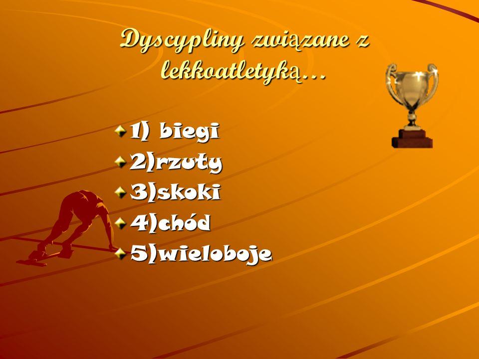 Dyscypliny zwi ą zane z lekkoatletyk ą … 1) biegi 2)rzuty3)skoki4)chód5)wieloboje