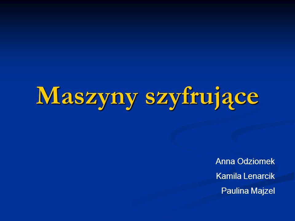 Maszyny szyfrujące Anna Odziomek Kamila Lenarcik Paulina Majzel