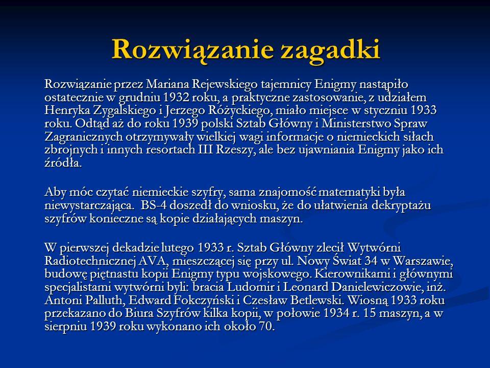 Rozwiązanie zagadki Rozwiązanie przez Mariana Rejewskiego tajemnicy Enigmy nastąpiło ostatecznie w grudniu 1932 roku, a praktyczne zastosowanie, z udz