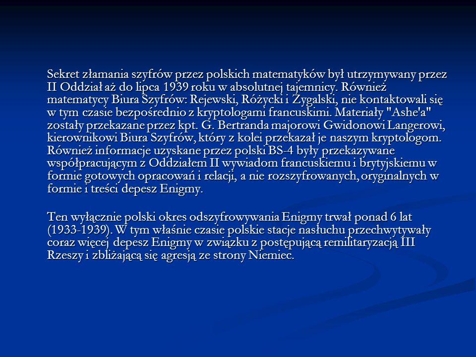 Sekret złamania szyfrów przez polskich matematyków był utrzymywany przez II Oddział aż do lipca 1939 roku w absolutnej tajemnicy. Również matematycy B