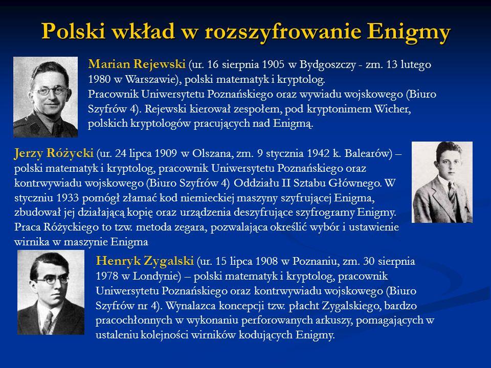 Polski wkład w rozszyfrowanie Enigmy Marian Rejewski (ur. 16 sierpnia 1905 w Bydgoszczy - zm. 13 lutego 1980 w Warszawie), polski matematyk i kryptolo