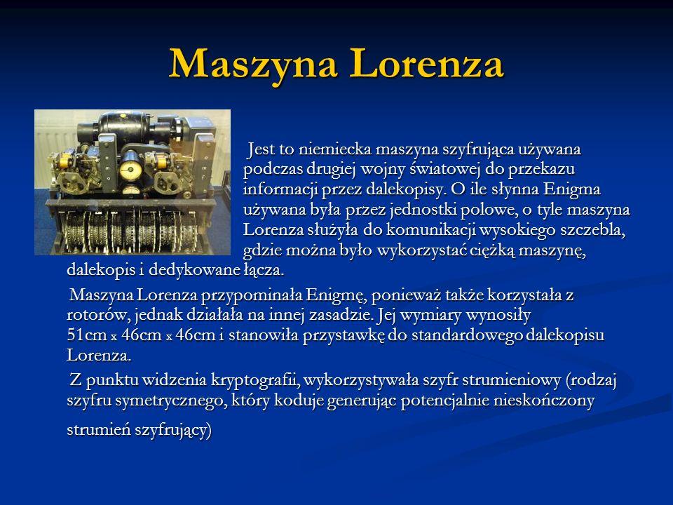 Maszyna Lorenza Jest to niemiecka maszyna szyfrująca używana podczas drugiej wojny światowej do przekazu informacji przez dalekopisy. O ile słynna Eni