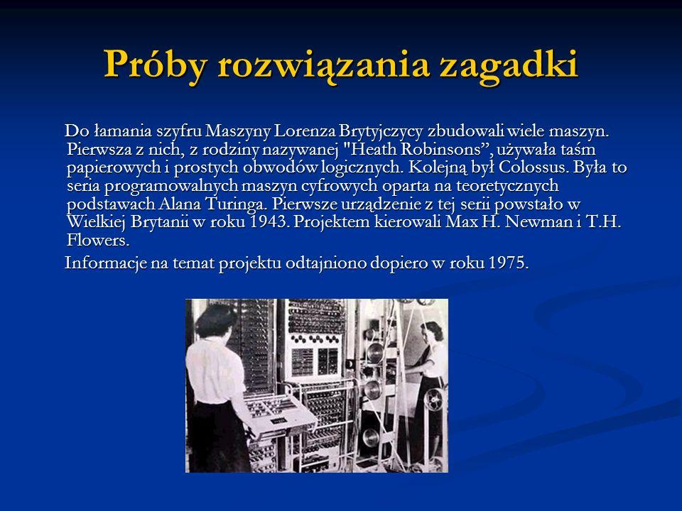 Próby rozwiązania zagadki Do łamania szyfru Maszyny Lorenza Brytyjczycy zbudowali wiele maszyn. Pierwsza z nich, z rodziny nazywanej