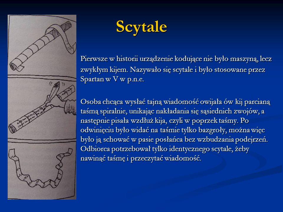 Scytale Pierwsze w historii urządzenie kodujące nie było maszyną, lecz zwykłym kijem. Nazywało się scytale i było stosowane przez Spartan w V w p.n.e.