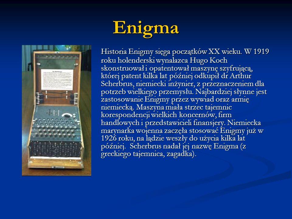 Enigma Historia Enigmy sięga początków XX wieku. W 1919 roku holenderski wynalazca Hugo Koch skonstruował i opatentował maszynę szyfrującą, której pat