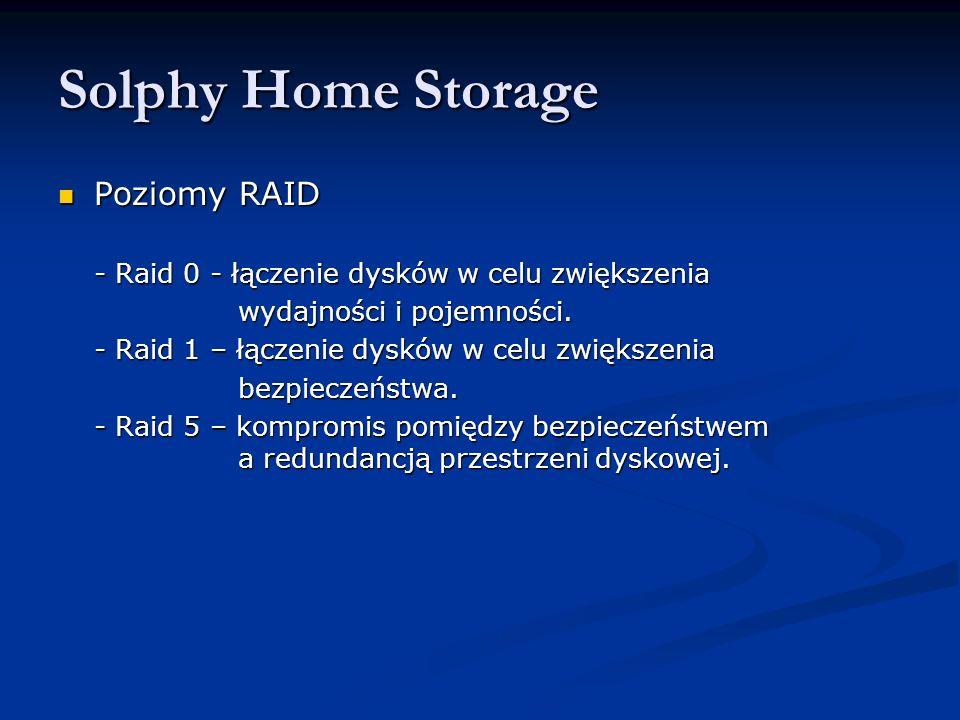 Solphy Home Storage Poziomy RAID Poziomy RAID - Raid 0 - łączenie dysków w celu zwiększenia wydajności i pojemności. wydajności i pojemności. - Raid 1