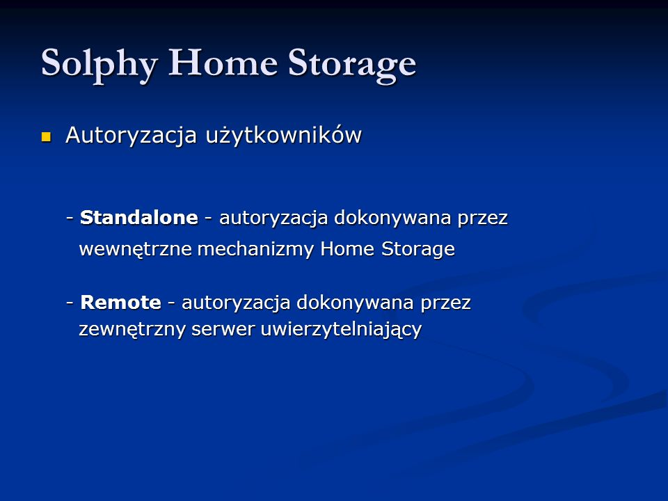 Solphy Home Storage Autoryzacja użytkowników Autoryzacja użytkowników - Standalone - autoryzacja dokonywana przez wewnętrzne mechanizmy Home Storage w