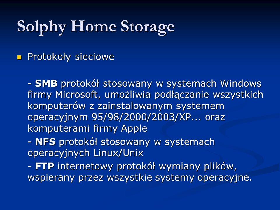 Solphy Home Storage Protokoły sieciowe Protokoły sieciowe - SMB protokół stosowany w systemach Windows firmy Microsoft, umożliwia podłączanie wszystkich komputerów z zainstalowanym systemem operacyjnym 95/98/2000/2003/XP...