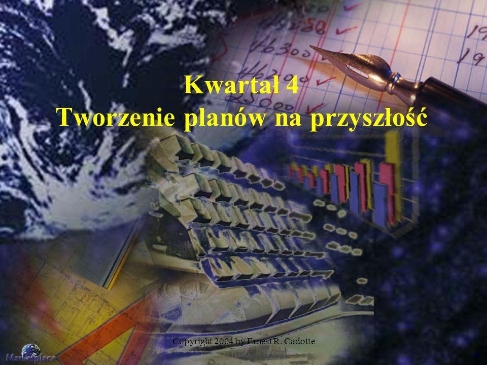 Copyright 2004 by Ernest R. Cadotte Kwartał 4 Tworzenie planów na przyszłość