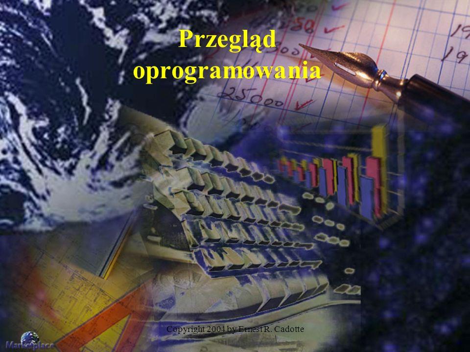 Copyright 2004 by Ernest R. Cadotte Przegląd oprogramowania