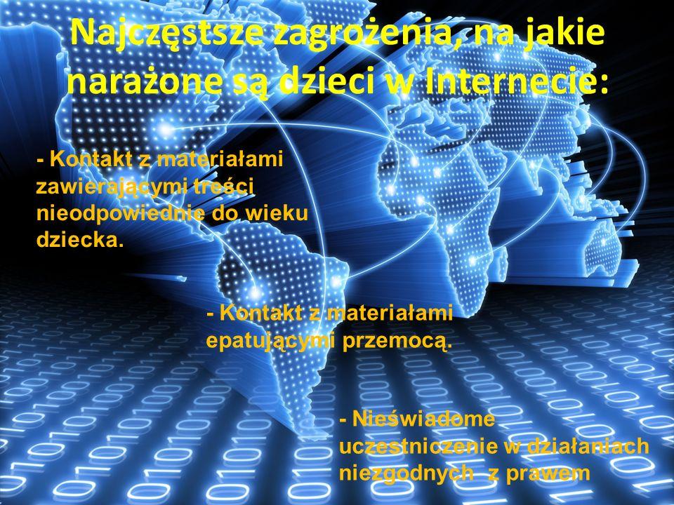 Najczęstsze zagrożenia, na jakie narażone są dzieci w Internecie: - Kontakt z materiałami zawierającymi treści nieodpowiednie do wieku dziecka. - Kont