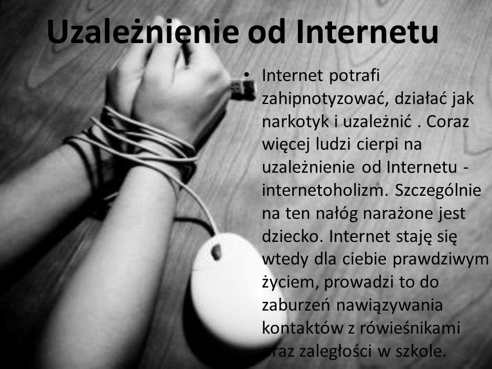 Uzależnienie od Internetu Internet potrafi zahipnotyzować, działać jak narkotyk i uzależnić. Coraz więcej ludzi cierpi na uzależnienie od Internetu -