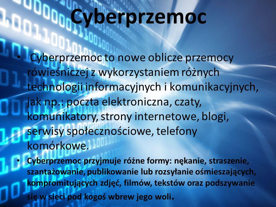 Cyberprzemoc Cyberprzemoc to nowe oblicze przemocy rówieśniczej z wykorzystaniem różnych technologii informacyjnych i komunikacyjnych, jak np.: poczta
