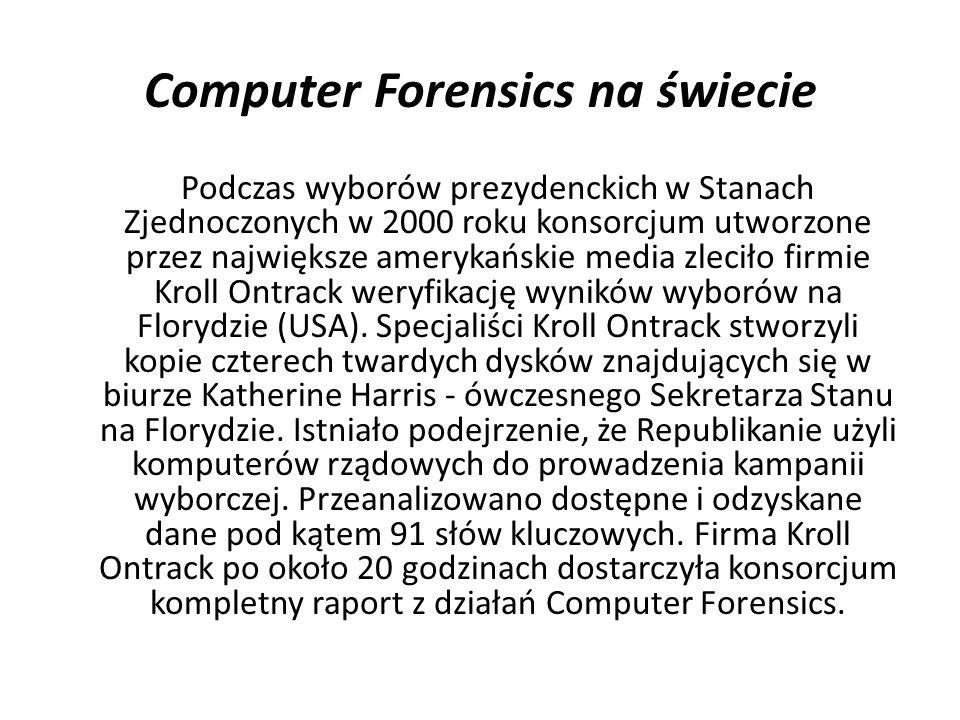 Computer Forensics na świecie Podczas wyborów prezydenckich w Stanach Zjednoczonych w 2000 roku konsorcjum utworzone przez największe amerykańskie med