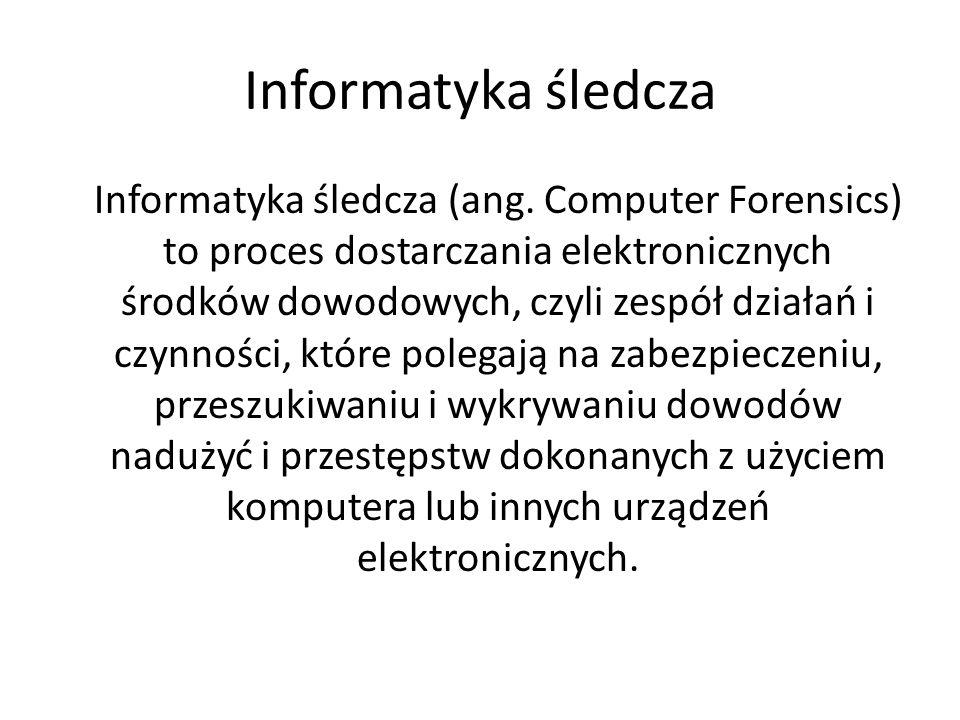 Informatyka śledcza Dzięki informatyce śledczej można odtworzyć kolejność zdarzeń użytkownika urządzenia elektronicznego w czasie (Kto.