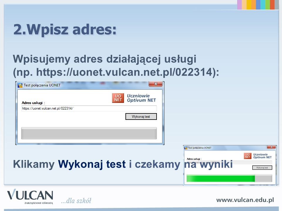 Wpisujemy adres działającej usługi (np. https://uonet.vulcan.net.pl/022314): Klikamy Wykonaj test i czekamy na wyniki 2.Wpisz adres: