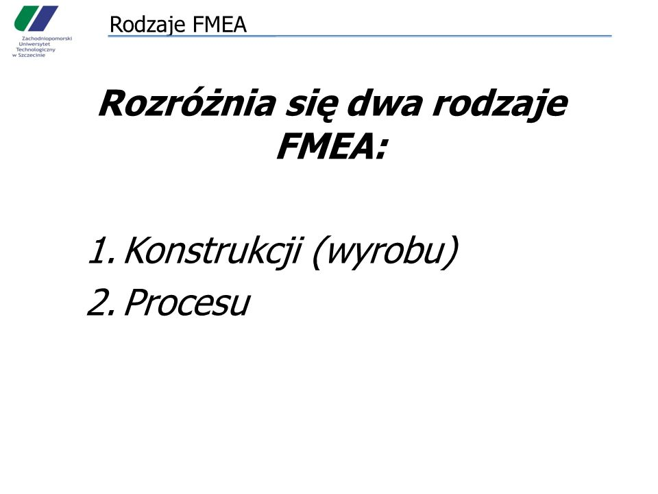 FMEA metodyka przeprowadzania analizy Stawiając zadanie przeprowadzenia analizy FMEA należy: – wyznaczyć cel analizy, – określić zakres analizy, – wyznaczyć osobę odpowiedzialną za jej przeprowadzenie oraz wytypować skład zespołu roboczego, – określić sposób dokumentowania wyników, – wyznaczyć harmonogram przeprowadzenia.