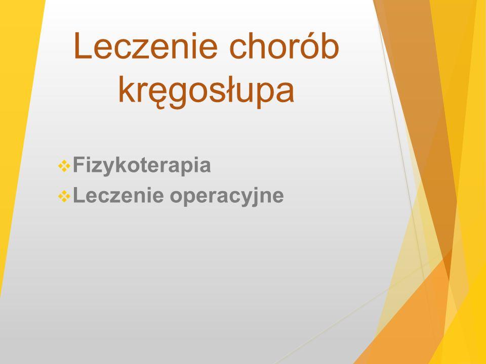 Leczenie chorób kręgosłupa Fizykoterapia Leczenie operacyjne