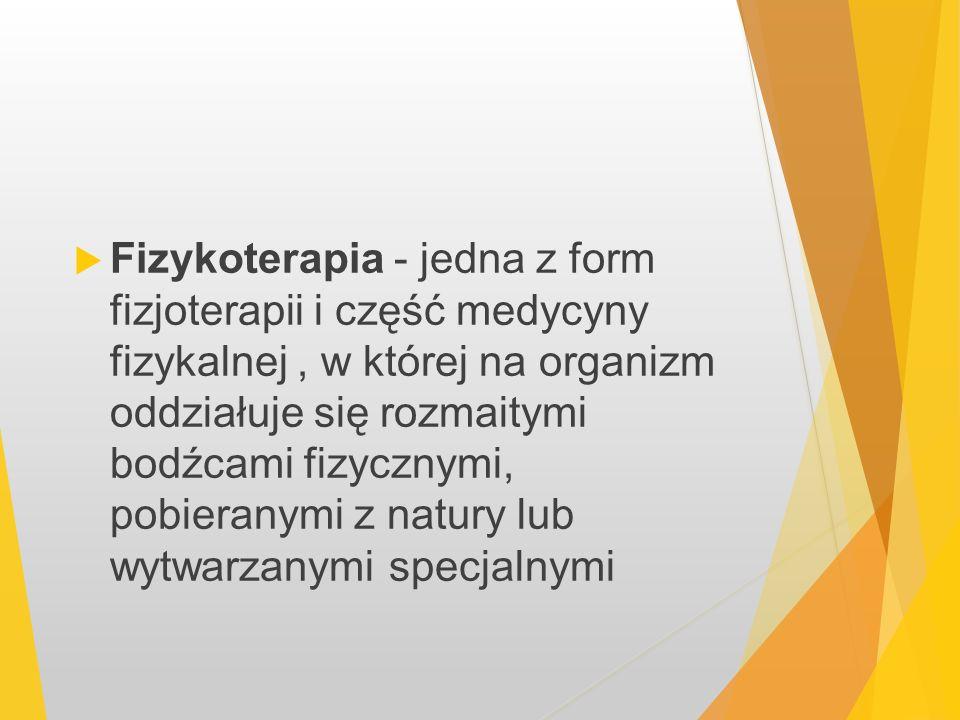 Fizykoterapia - jedna z form fizjoterapii i część medycyny fizykalnej, w której na organizm oddziałuje się rozmaitymi bodźcami fizycznymi, pobieranymi