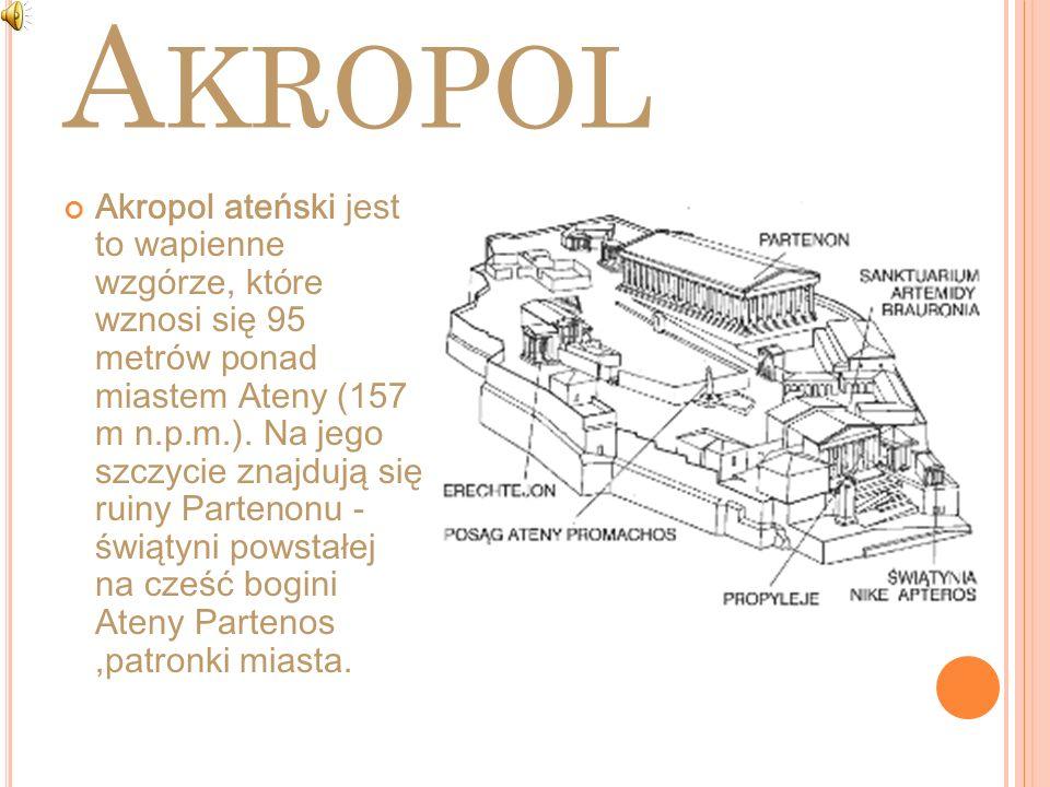 A KROPOL Akropol ateński jest to wapienne wzgórze, które wznosi się 95 metrów ponad miastem Ateny (157 m n.p.m.). Na jego szczycie znajdują się ruiny