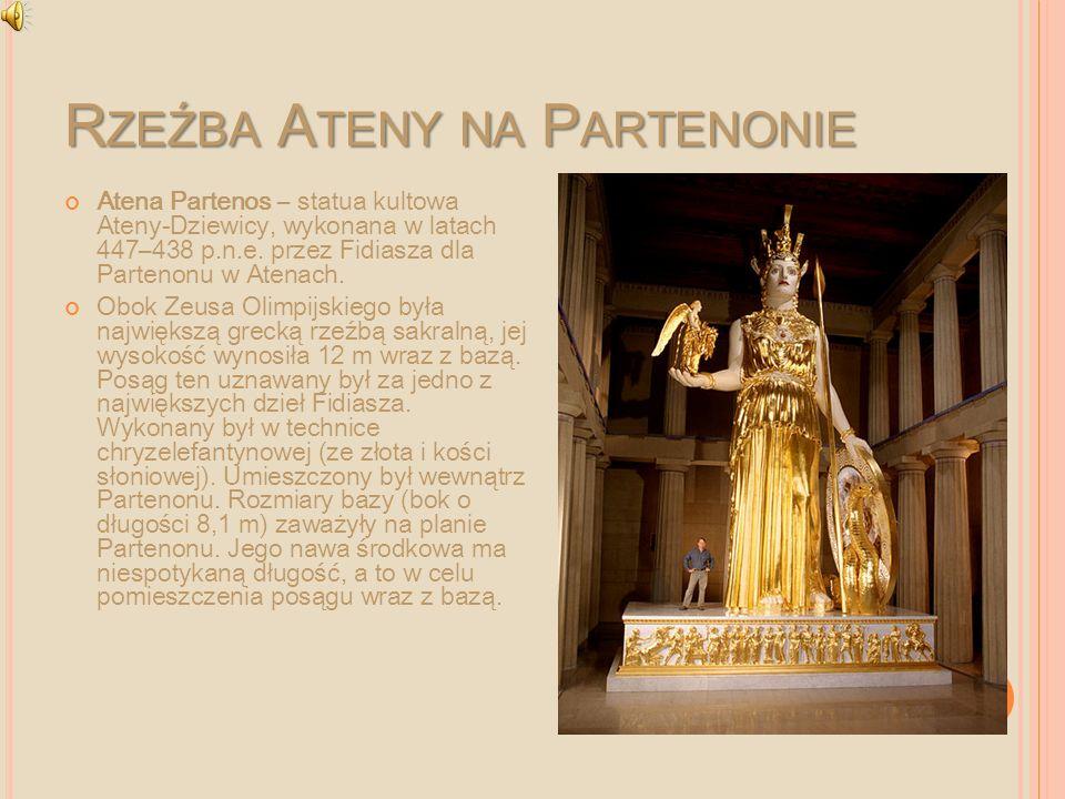 R ZEŹBA A TENY NA P ARTENONIE Atena Partenos – statua kultowa Ateny-Dziewicy, wykonana w latach 447–438 p.n.e. przez Fidiasza dla Partenonu w Atenach.