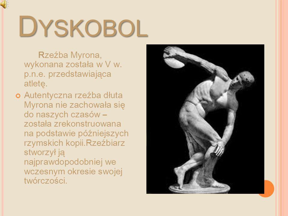 D YSKOBOL Rzeźba Myrona, wykonana została w V w. p.n.e. przedstawiająca atletę. Autentyczna rzeźba dłuta Myrona nie zachowała się do naszych czasów –