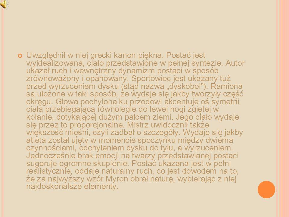 Uwzględnił w niej grecki kanon piękna. Postać jest wyidealizowana, ciało przedstawione w pełnej syntezie. Autor ukazał ruch i wewnętrzny dynamizm post