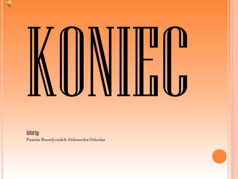 KONIECAutorzy: Pamela Benedyczak& Aleksandra Ochocka