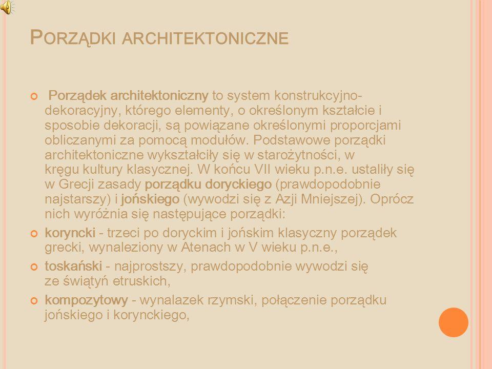 P ORZĄDKI ARCHITEKTONICZNE Porządek architektoniczny to system konstrukcyjno- dekoracyjny, którego elementy, o określonym kształcie i sposobie dekorac