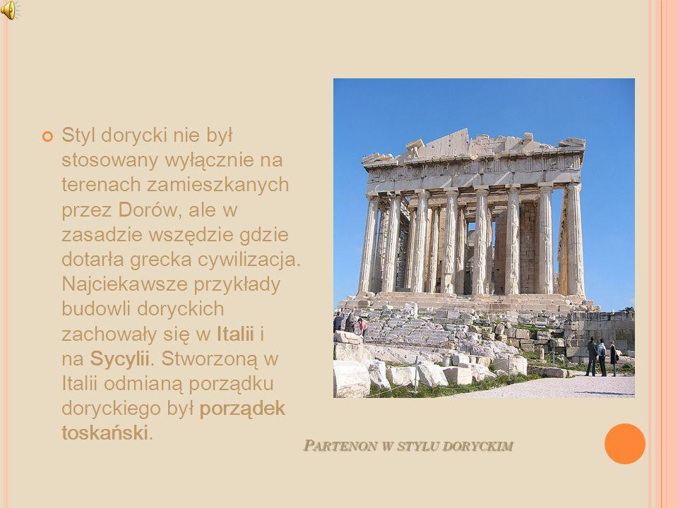 P ARTENON W STYLU DORYCKIM Styl dorycki nie był stosowany wyłącznie na terenach zamieszkanych przez Dorów, ale w zasadzie wszędzie gdzie dotarła greck