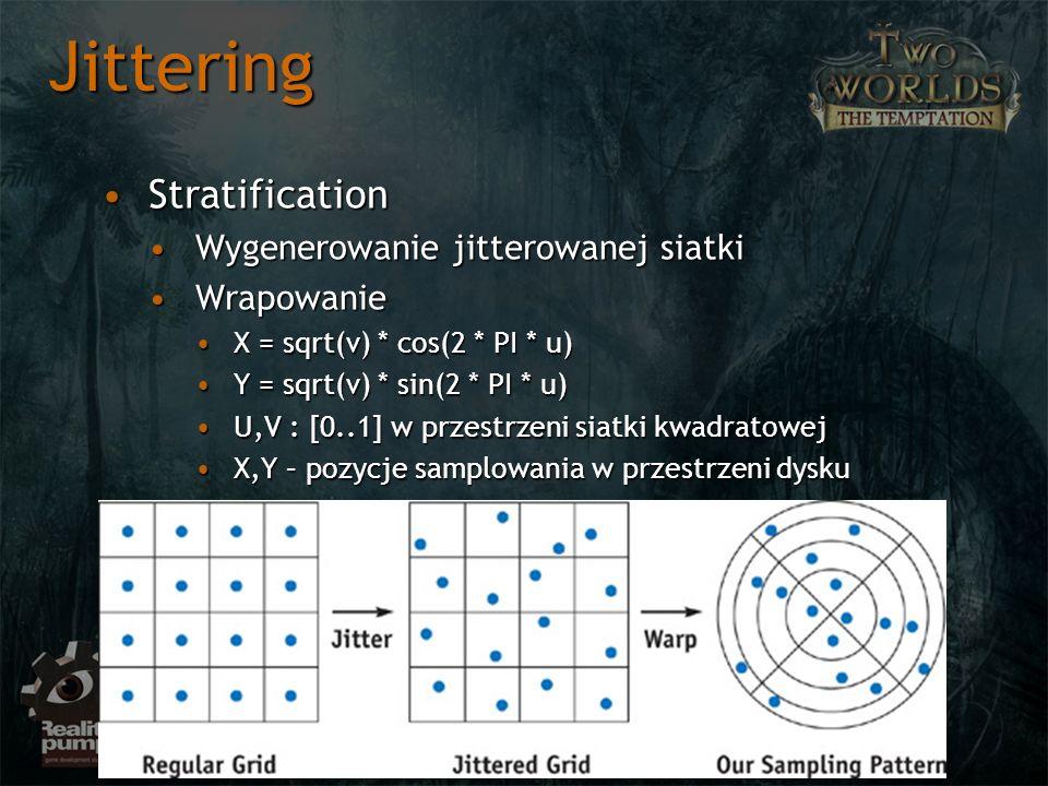 StratificationStratification Wygenerowanie jitterowanej siatkiWygenerowanie jitterowanej siatki WrapowanieWrapowanie X = sqrt(v) * cos(2 * PI * u)X = sqrt(v) * cos(2 * PI * u) Y = sqrt(v) * sin(2 * PI * u)Y = sqrt(v) * sin(2 * PI * u) U,V : [0..1] w przestrzeni siatki kwadratowejU,V : [0..1] w przestrzeni siatki kwadratowej X,Y – pozycje samplowania w przestrzeni dyskuX,Y – pozycje samplowania w przestrzeni dysku Jittering