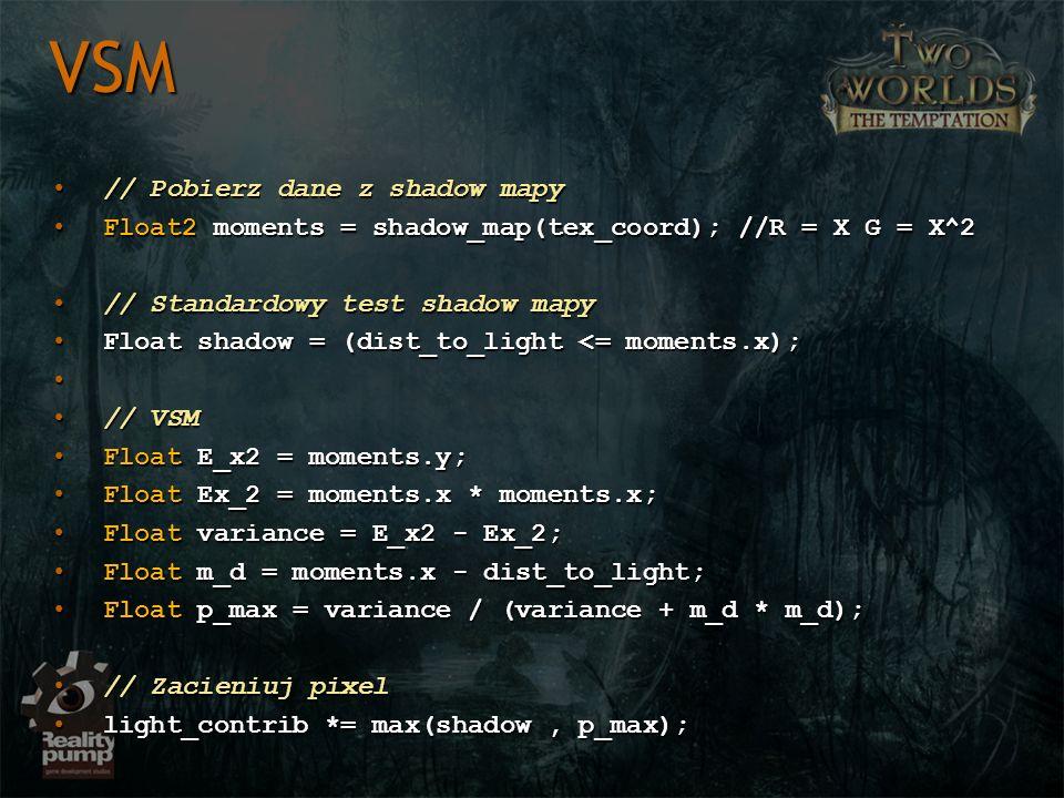 // Pobierz dane z shadow mapy// Pobierz dane z shadow mapy Float2 moments = shadow_map(tex_coord); //R = X G = X^2Float2 moments = shadow_map(tex_coor