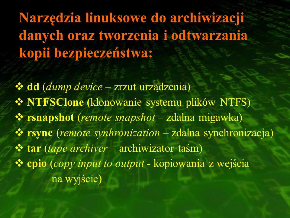 Narzędzia linuksowe do archiwizacji danych oraz tworzenia i odtwarzania kopii bezpieczeństwa: dd (dump device – zrzut urządzenia) NTFSClone (klonowani