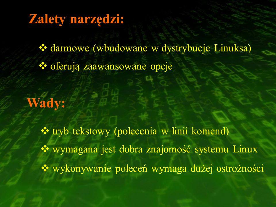 Zalety narzędzi: darmowe (wbudowane w dystrybucje Linuksa) oferują zaawansowane opcje tryb tekstowy (polecenia w linii komend) wymagana jest dobra zna