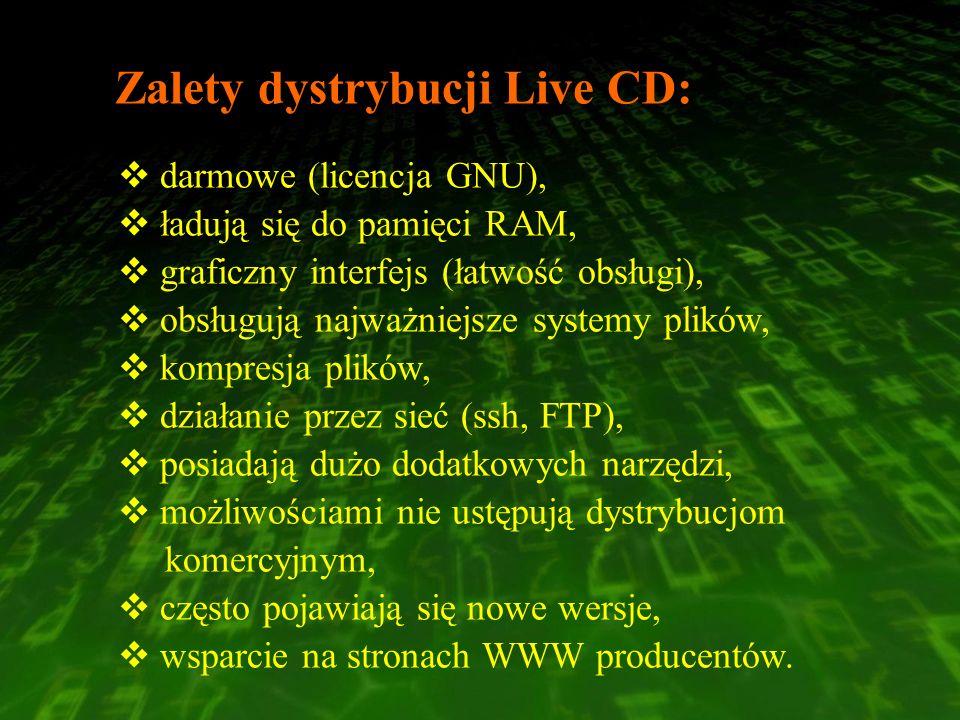 Zalety dystrybucji Live CD: darmowe (licencja GNU), ładują się do pamięci RAM, graficzny interfejs (łatwość obsługi), obsługują najważniejsze systemy