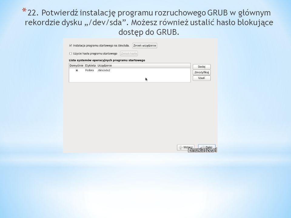 * 22.Potwierdź instalację programu rozruchowego GRUB w głównym rekordzie dysku /dev/sda.
