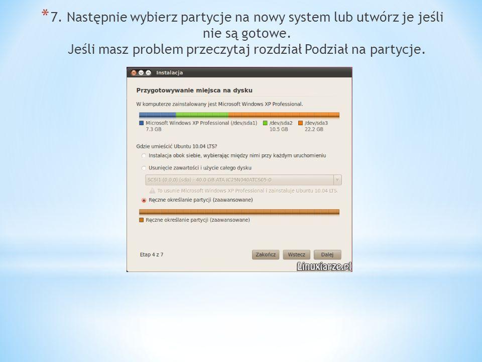 * 7.Następnie wybierz partycje na nowy system lub utwórz je jeśli nie są gotowe.