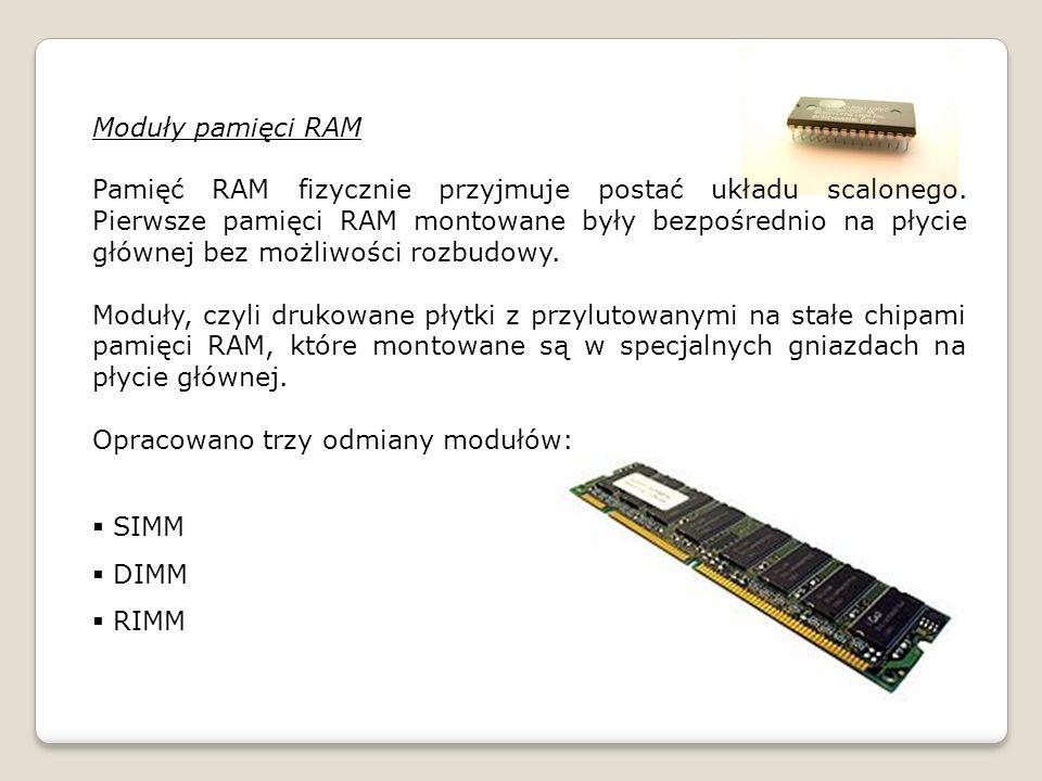 Moduły pamięci RAM Pamięć RAM fizycznie przyjmuje postać układu scalonego.