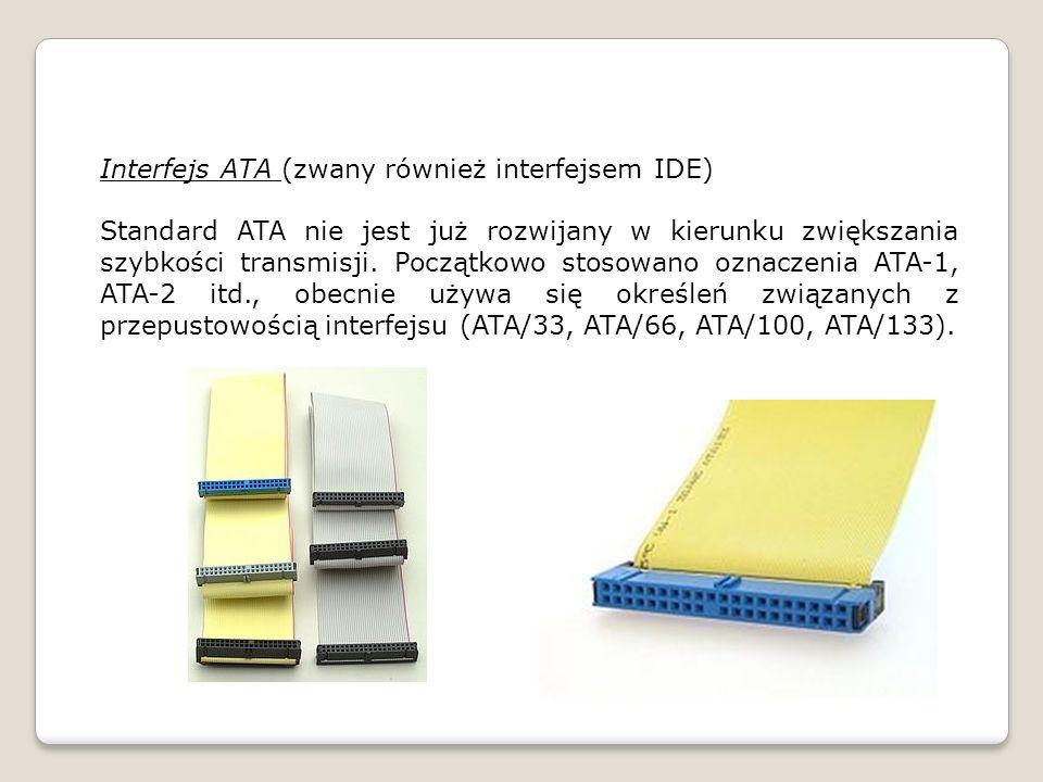 Interfejs ATA (zwany również interfejsem IDE) Standard ATA nie jest już rozwijany w kierunku zwiększania szybkości transmisji.